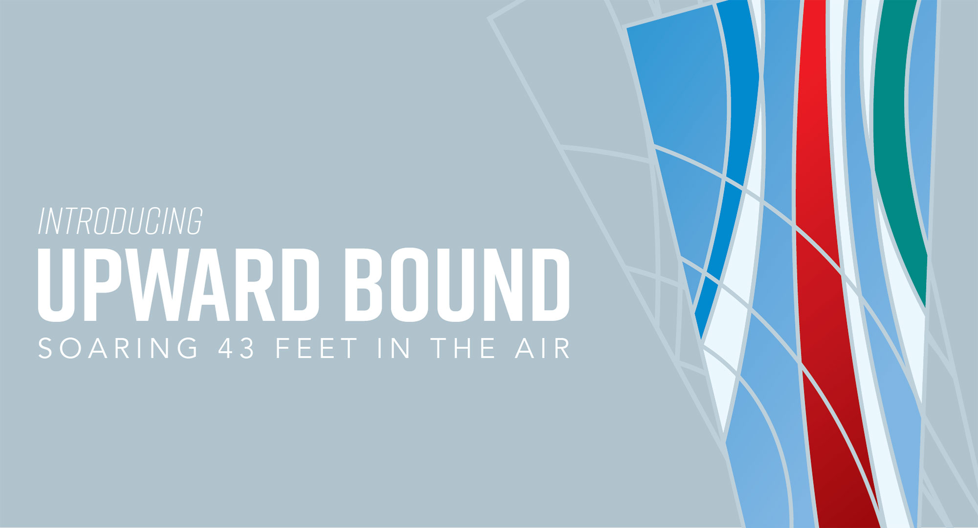 Introducing Upward Bound - Soaring 43 feet in the air