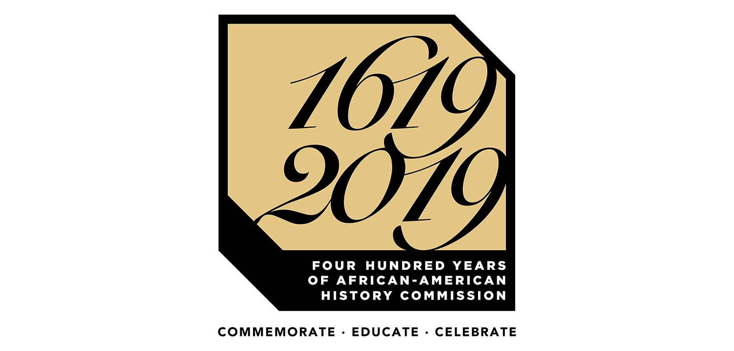 1619-2019: Four Hundred Years of African-American History Commission - Commemorate, Educate, Celebrate