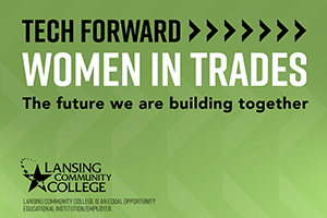 Lansing Community College will hold Tech Forward: Women in Trades virtual event 10 a.m.-12:30 p.m. Friday, March 19.
