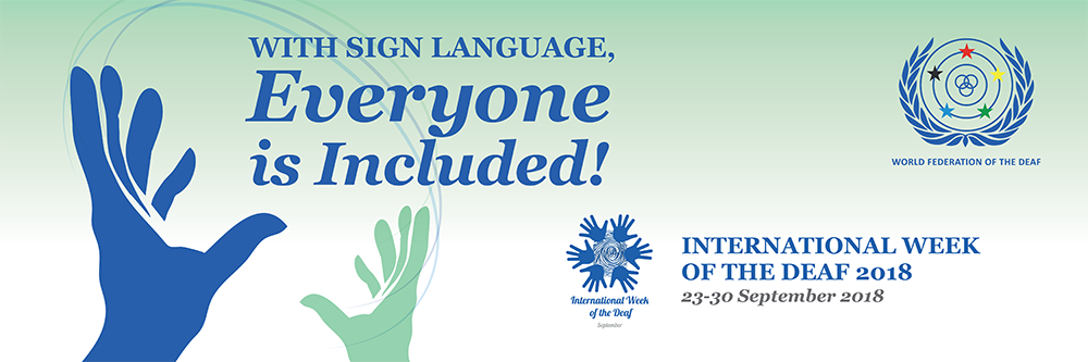 With Sign Language, Everyone is included! - International Week of the Deaf 2018 - World Federation of the Deaf