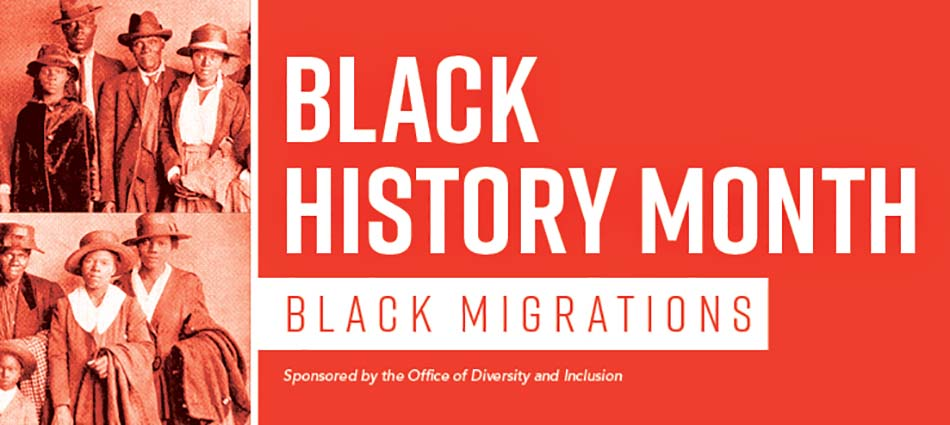 Black History Month: Black Migrations; Sponsored by the Office of Diversity and Inclusion