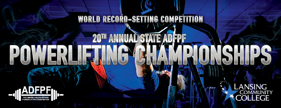World Record-Setting Competition: 20th Annual State ADFPF Powerlifting Championships at Lansing Community College with The American Drug Free Powerlifting Federation
